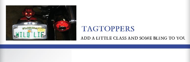 TAGTOPPERS - ADD A LITTLE CLASS AND SOME BLING TO YOUR RIDE